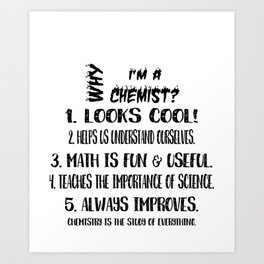 WHY I'M A CHEMIST? Art Print