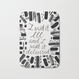 I want it all and I want it delivered, lettering, hand lettering, black and white, pattern Bath Mat