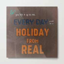 Holiday From Real Metal Print