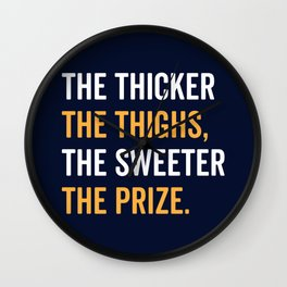 The Thicker The Thighs The Sweeter The Prize Wall Clock