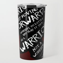 """Be a warrior, not a worrier."" - Bob Baker Travel Mug"