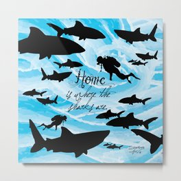 Home is where the sharks are! Metal Print