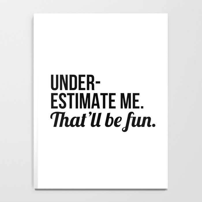 Underestimate Me That'll Be Fun Notebook