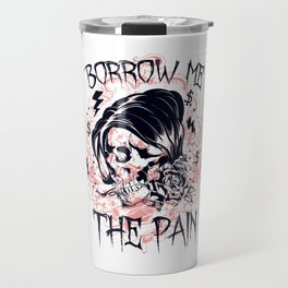 Borrow Me The Pain Travel Mug