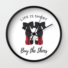 Life is short, buy the shoes, quote, Shoe art, shoe painting, shoe illustration, shoes Wall Clock