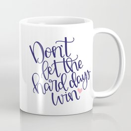 Don't Let the Hard Days Win Coffee Mug