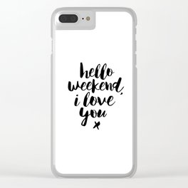 Hello Weekend I Love You black and white monochrome typography poster design home wall decor room Clear iPhone Case