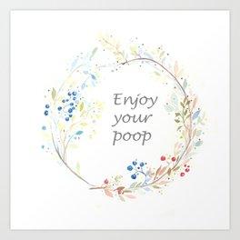 Enjoy your poop Art Print