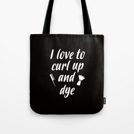 I love to curl up and dye Tote Bag