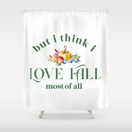 But I think I Love Fall most of all typography Shower Curtain