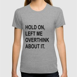 Hold On Let Me Overthink About It T-shirt