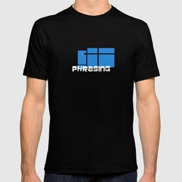 So, we're just done with phrasing, right? that's not a thing any more? T-shirt