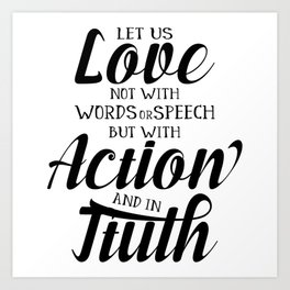 1 John 3-18 Let us not love with words or speech Art Print