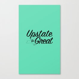 Upstate is Great - Upstate New York Canvas Print