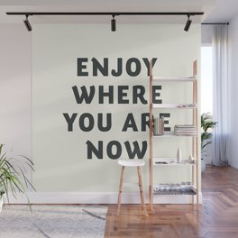 Just enjoy where you are now, wanderlust quote, positive vibes, inspiration, motivational, be happy Wall Mural