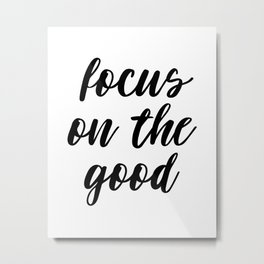 Focus On The Good, Life Quote, Motivational Quote, Good Quote, Inspirational Print Metal Print