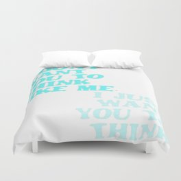 I Don't Want You To Think Like Me I Just Want You To Think Duvet Cover
