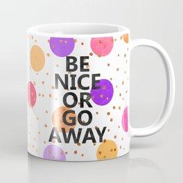 Be Nice Or Go Away Coffee Mug
