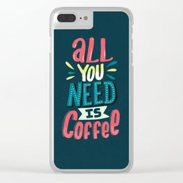 All You Need Is Coffee Clear iPhone Case
