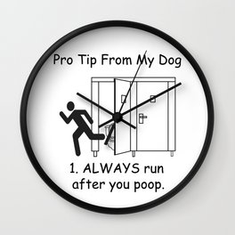 Pro Tip From My Dog - Always Run After You Poop Wall Clock