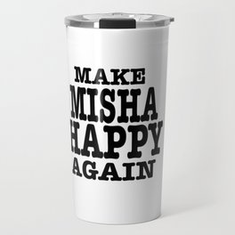 Make Misha Happy Again Travel Mug
