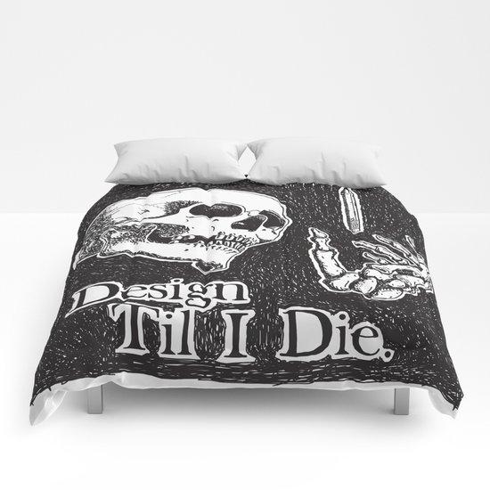 Design Til I Die Comforters