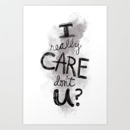 """I Really Care Don't You?"" color-gray scale Art Print"