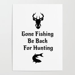 Fishing And Hunting Funny Hunter Gifts Poster