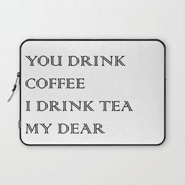 You Drink COFFEE, I drink TEA Laptop Sleeve