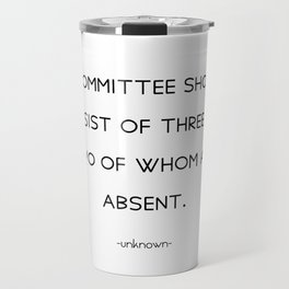 A committee should consist of three men, two of whom are absent. Travel Mug