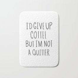 I'd give up coffee but I'm not a quitter Bath Mat