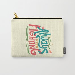 Always Keep Fighting Carry-All Pouch