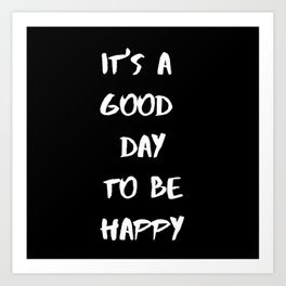 IT'S A GOOD DAY TO BE HAPPY_black Art Print
