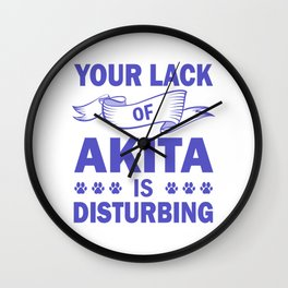 Your Lack Of Akita Is Disturbing pu Wall Clock