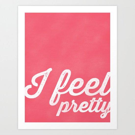 I FEEL PRETTY Art Print