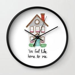 You Feel Like Home To Me Wall Clock