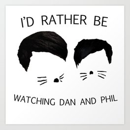 I'd rather be watching Dan and Phil Art Print