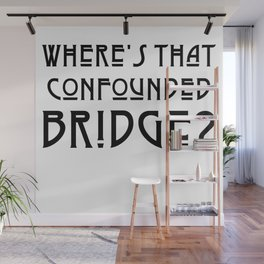 WHERE'S THAT CONFOUNDED BRIDGE? - solid black Wall Mural