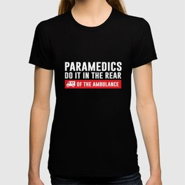 Paramedics Do it in the Rear Funny Crude T-shirt T-shirt
