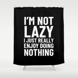 I'm Not Lazy I Just Really Enjoy Doing Nothing (Black) Shower Curtain