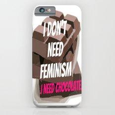 I don't need feminism. I need chocolate! iPhone 6s Slim Case