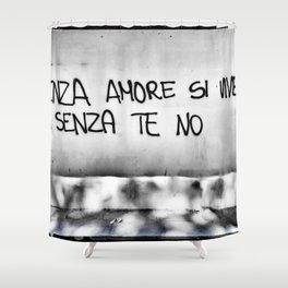 Senza amore si vive ma senza te no Shower Curtain
