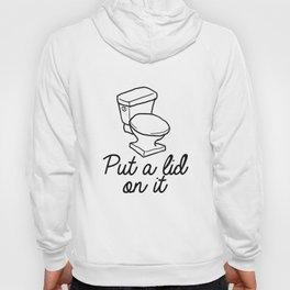 Put A Lid On It Burlap Print   Bathroom Hoody