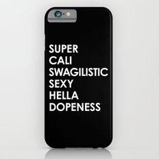SUPER CALI SWAGILISTIC SEXY HELLA DOPENESS (Black & White) iPhone 6s Slim Case