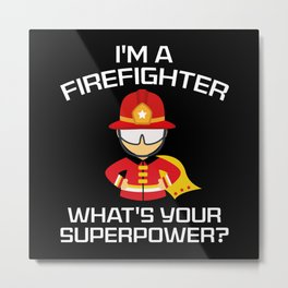 I'm A Firefighter Metal Print