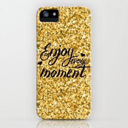 Enjoy every moment. Gold and black iPhone Case