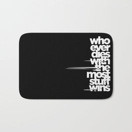 whoever dies with the most stuff wins Bath Mat