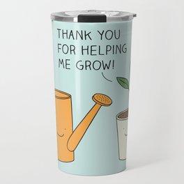 Thank you for helping me grow! Travel Mug