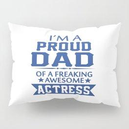 I'M A PROUD ACTRESS'S DAD Pillow Sham