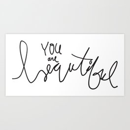 You are beautiful Art Print